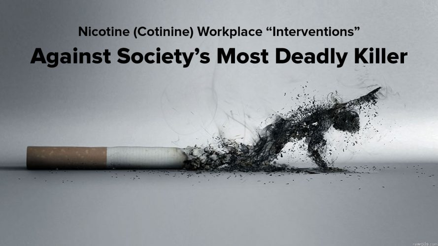 "Nicotine (Cotinine) Workplace ""Interventions"" Against Society's Most Deadly Killer"